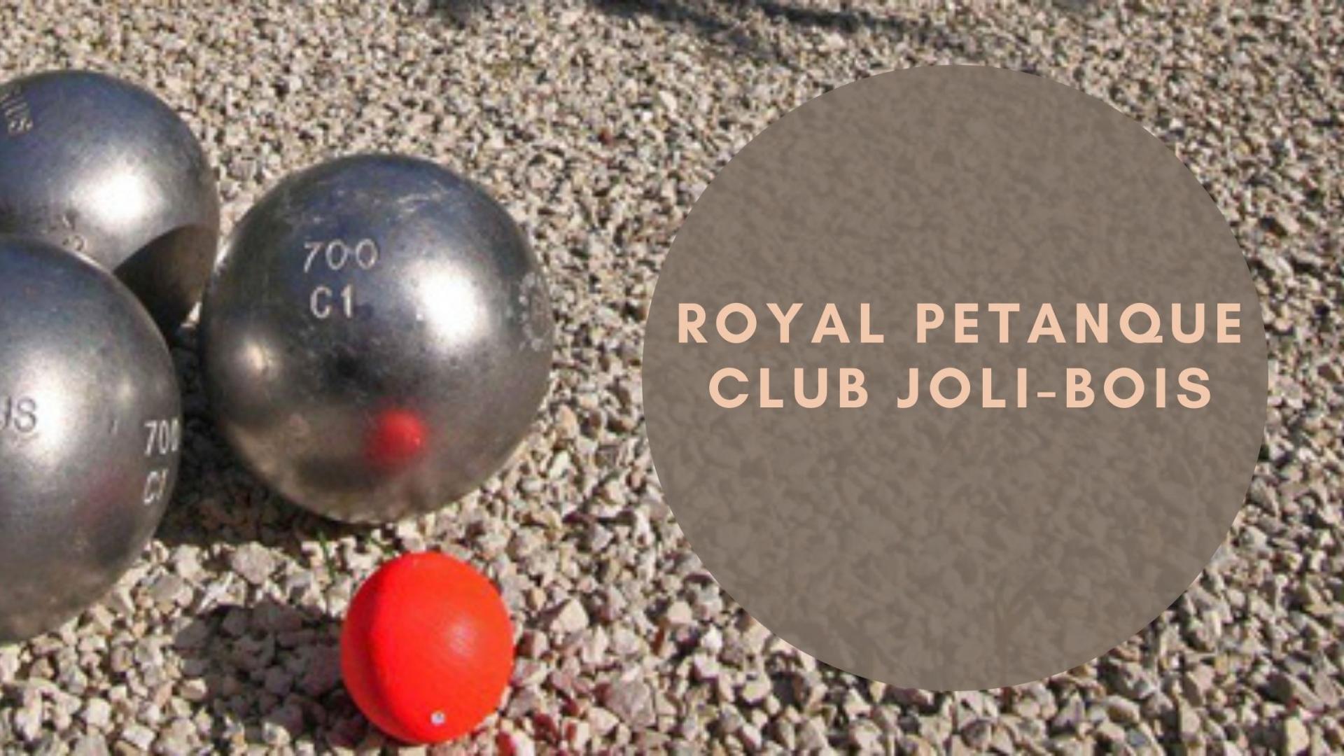 ROYAL PETANQUE CLUB JOLI-BOIS